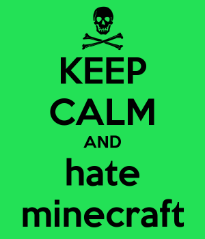 keep-calm-and-hate-minecraft-11